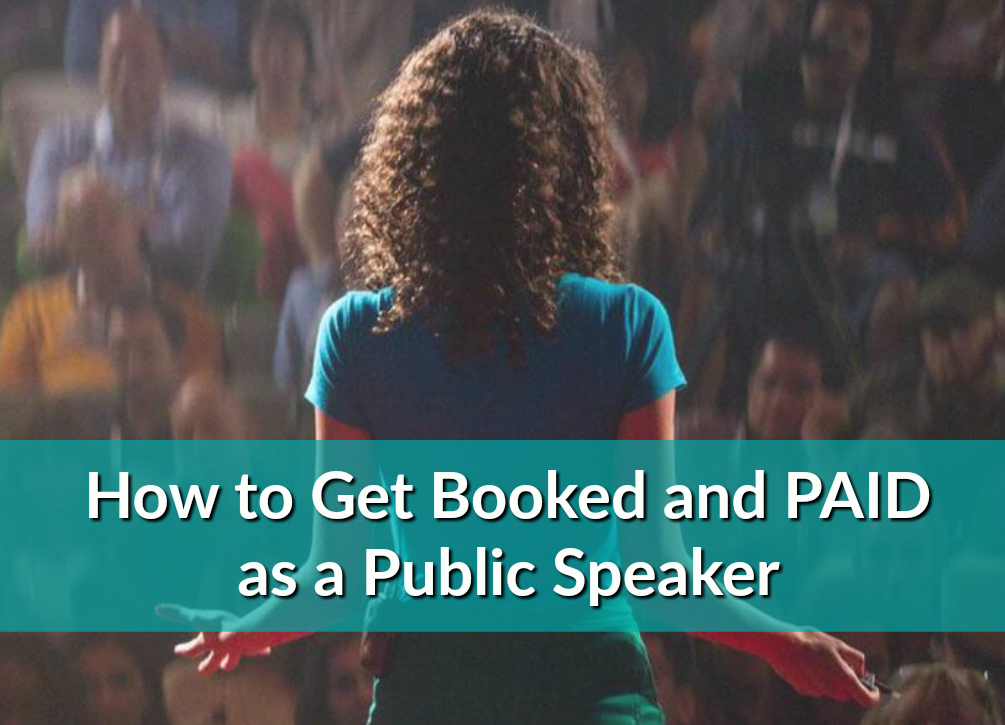 How to Get Booked and PAID as a Public Speaker